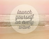 Thoreau Quote Art, Typography Print, Launch Yourself on Every Wave, Beach Photography, Inspirational Quote Thoreau, Dorm Decor, Teen, Nature