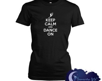 Keep Calm and Dance On Ladies T-Shirt