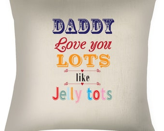 Fathers day Daddy Love you lots like Jelly tots quote throw cushion / pillow