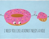 I Need You Like A Donut Needs A Hole - Digital Print - 5x7