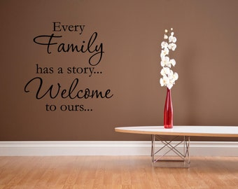 Every Family has a story... Welcome to ours...-Vinyl Quote Me Wall Art Decals #0230