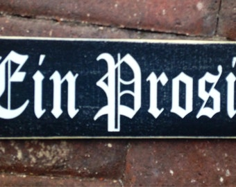 Bavarian Style EIN PROSIT (Choose Color) To Your Health Oktoberfest Rustic Shabby Chic Sign