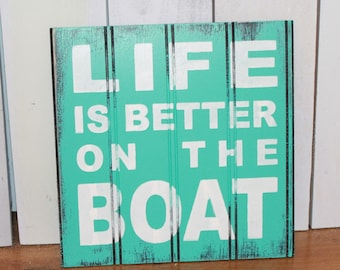 LIFE is Better on the BOAT Sign/Lake house/Boat Decor/Boat Sign