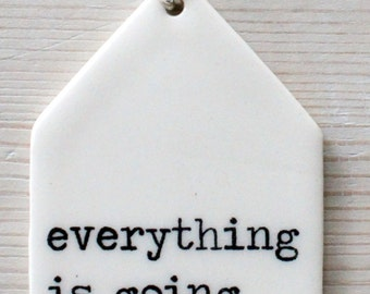 porcelain tag screenprinted text everything is going to be ok.