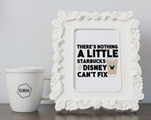 Art Print, Starbucks and Disney, There's Nothing a Little Starbucks & Disney Can't Fix, Sign, Poster, Coffee Lover, Geekery, Love List
