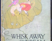 ANTIQUE 1919 illustrated CHILDREN'S BOOK, Whisk Away on a Sunbeam, Olive Beaupre Miller, Maginel Wright Enright