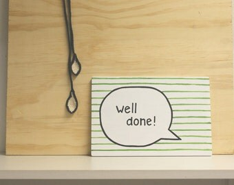 Painted wooden panel with text bubble - Well done striped green white handlettering word of encouragement