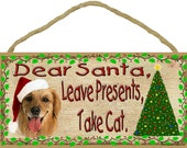 "GOLDEN RETRIEVER Dear Santa Leave Presents Take CAT 10"" x 5"" Christmas Dog Sign Holiday Pet Plaque"