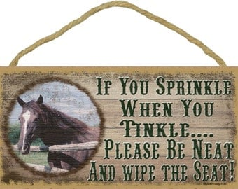 "HORSE If You Sprinkle When You Tinkle Please Be Neat and Wipe The Seat Bath BATHROOM SIGN Rustic Lodge Cabin Decor 5"" x 10"" Plaque"