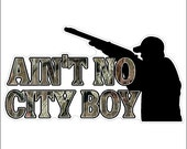 Ain't No City Boy Hunting Decal Funny Hunter Sticker Gun Decal