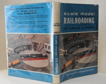 Vintage Book Scale Model Railroading By Leslie White Dust Jacket 1964 Hard Cover with Dust Jacket 96 photographs and diagrams Hobby Trains