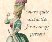 SUMMER SALE You're Quite Attractive For A Crazy Person  Funny Sayings by Marie Antoinette and her Pretty Girls
