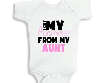 I Get My Awesomeness from my Aunt baby Girl Bodysuit or Infant T-Shirt