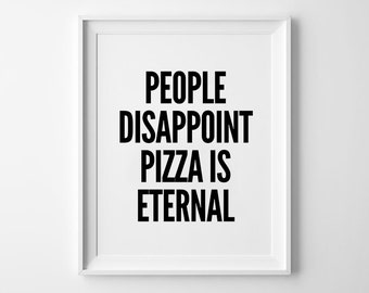 Pizza Print, Black and White Print, Inspirational prints, People disappoint pizza is eternal