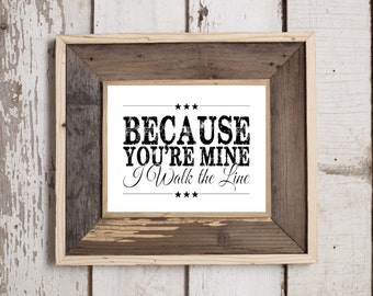 "Instant Download - Because You're Mine I walk The Line - 8x10"" DIY Printable Art"