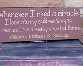 Whenever I need a miracle... personalized parent sign with children's names in your choice of colors. Makes a great gift for parents.
