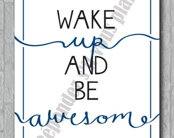 Wake up and be awesome - blue - 8x10 printable