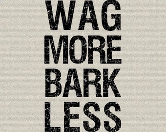 Wag More bark Less Dog Art Typography Wall Decor Art Printable Digital Download for Iron on Transfer Tea Towel Tote Pillow DT1569
