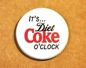 """It's Diet Coke O'Clock 1.5"""" pinback Button - Diet Coke sold separately"""
