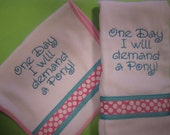 Embroidered Baby Girl Burp Cloth and Bib - One day I will demand a Pony
