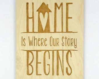 """Laser-Engraved Wood Sign """"Home Is Where Our Story Begins."""" - 8x10 Baltic Birch Plywood"""
