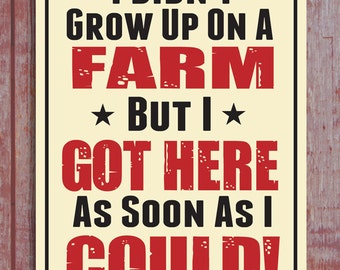 I Didn't Grow Up on a Farm Hand Screened Wood Sign
