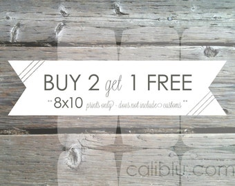 BUY 2 get 1 FREE - 8x10 prints only - does not include custom listings