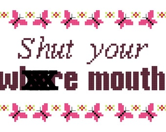 Cross Stitch Pattern -- Shut Your Wh*re Mouth, 5x7, mature, with bonus mini