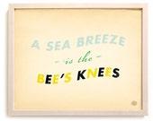 "Beach Art Print ""A Sea Breeze Is The Bee's Knees"""
