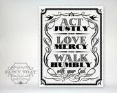 8x10 art print - Act, Love, Walk - Black & White Typography Poster Print - Micah Scripture Bible Verse