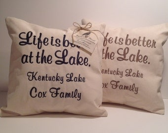 Lake House Life is better at the Lake custom embroidered pillow 16x16 with pillow form  choice of thread color Add  Lake and Names