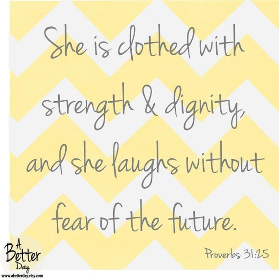 She Laughs In The Danger Of Fear: Proverbs 31:25 She Is Clothed With Strength And By ABetterDay