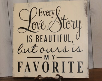 Every LOVE STORY is Beautiful Sign/Wedding Sign/Anniversary/Romantic Sign/Black/Ivory/U Choose Colors