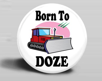 Born To Doze - PINBACK BUTTON or MAGNET-2.25 Inch Round
