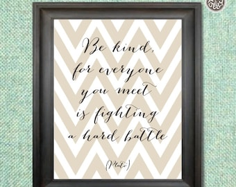 Inspirational Quote Printable wall art decor print, Be Kind for Everyone You Meet is Fighting a Hard Battle, digital image, INSTANT DOWNLOAD