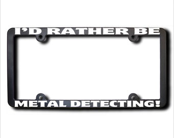 I'd Rather Be Metal Detecting License Plate Frame (T) Made in USA