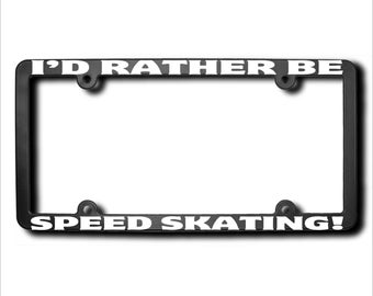 I'd Rather Be Speed Skating License Plate Frame (T) Made in USA