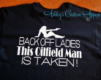 BACK OFF LADIES. This Oilfield Man is Taken- Mens Shirts