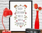 """Quote artwork print: """"Enjoy life now, this is not a rehearsal"""" inspirational art print, art print, quote art, wall art, motivational art"""
