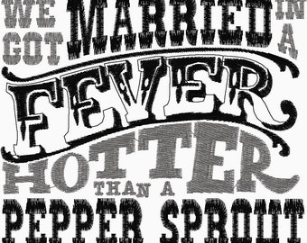 We Got Married In a Fever Hotter Than A Pepper Sprout Embroidery Design