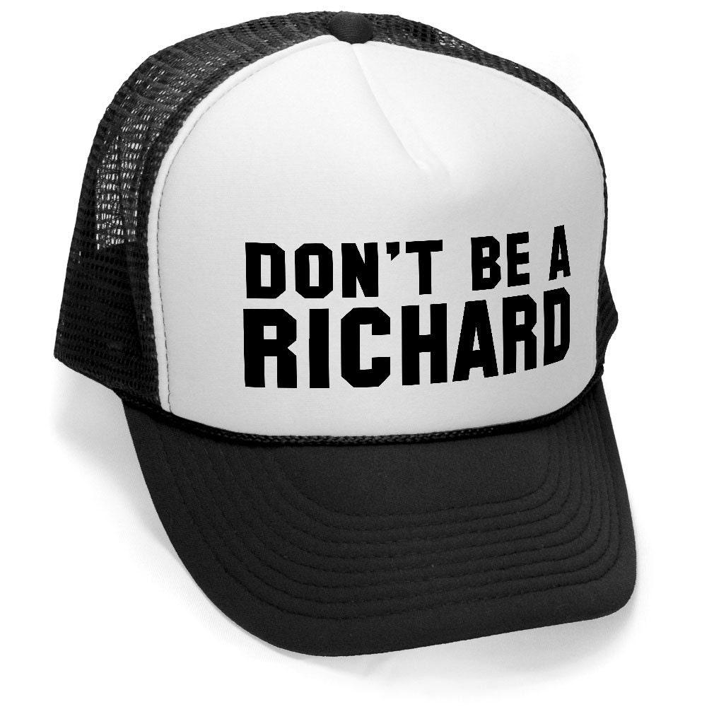 DON'T BE a RICHARD Funny hat osfa Unisex Trucker Cap