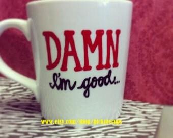 Damn I'm good Coffee Mug - Damn I'm Awesome - I'm Awesome