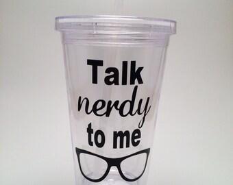 Talk Nerdy To Me Tumbler Cup, Nerdy Tumbler, Talk Nerdy to me, Funny Tumbler