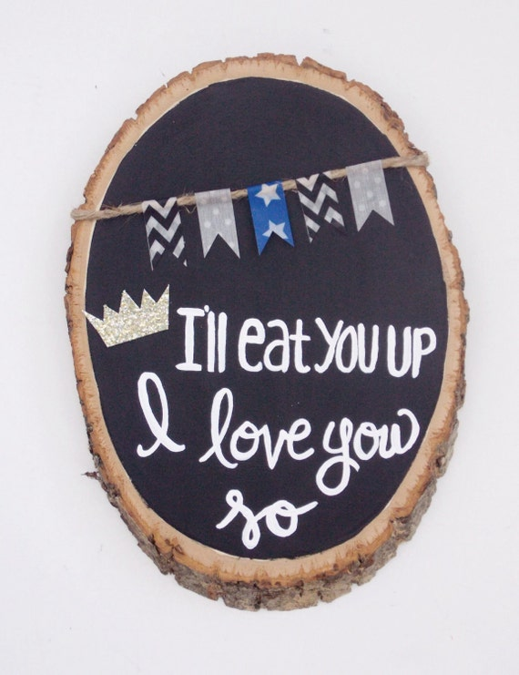 I'll Eat You Up I Love You So Hand Painted Wood Slice, Chalkboard Art, Wood Painting, Nursery Decor, Where the Wild Things Are