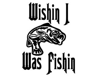 Wishin I Was Fishin Fishing Decal, Fish Lover Sticker, Outdoorsman Fishing Decal, Fisherman Sticker