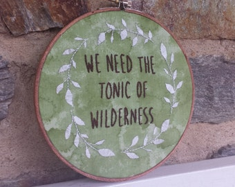 Hand Embroidery. We Need the Tonic of Wilderness. Hoop Art. Henry David Thoreau. Quote. Wall Art. Embroidery Hoop. Thoreau Quote. Wilderness