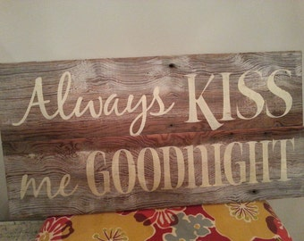 "Reclaimed Wood Sign Hand Painted ""Always Kiss Me Goodnight"""