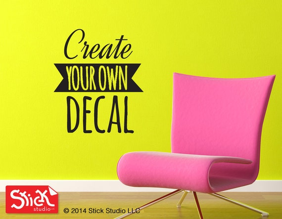 Create Your Own Wall Decal Custom Vinyl Lettering Custom