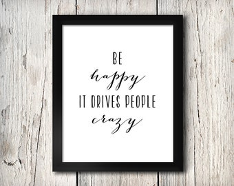 Inspirational Quote Wall Decor, Be happy it drives people crazy, Print - Digital File