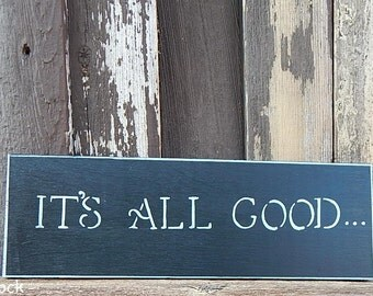 It's All Good Hand Painted Wooden Sign Black and White